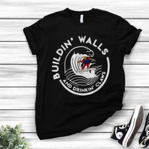 Buildin' Walls And Drinkin' Claws Donald Trump Surfing Wave shirt