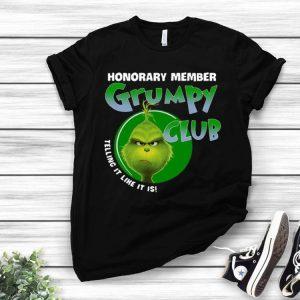 Grinch Honorary Member Grumpy Club Telling It Like It Is! shirt