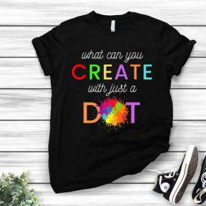 International Dot Day - What Can You Create With Just A Dot shirt