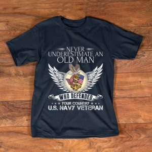 Official Never Underestimate An Old Man US Navy Veteran Who Defended Your Country shirt