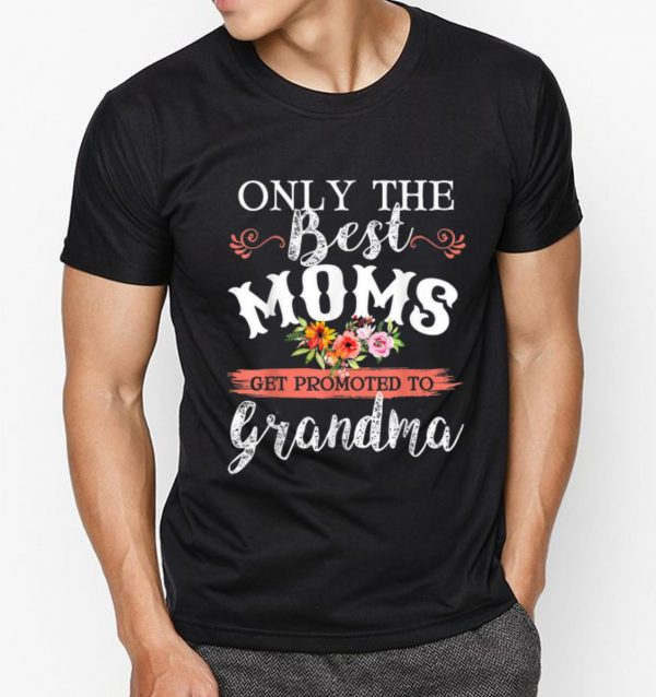 Original Only The Best Moms Get Promoted To Grandma Flower shirt