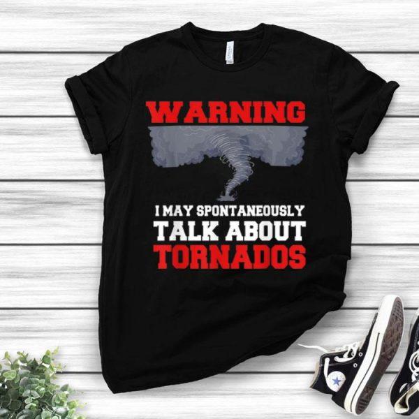 Storm Chaser Warning I May Spontaneously Talk About Tornados shirt