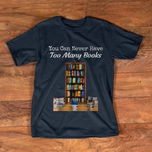Top You Can Never Have Too Many Books shirt