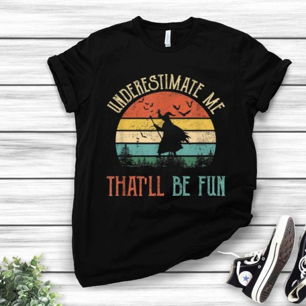 Underestimate Me That'll Be Fun Witch Halloween Vintage shirt