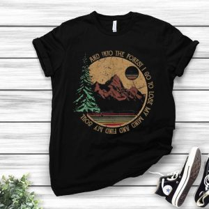 Vintage Into The Forest I Go To Lose My Mind And Find My Soul shirt