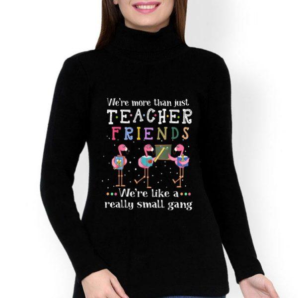We're More Than Just Teacher Friends Flamingo shirt