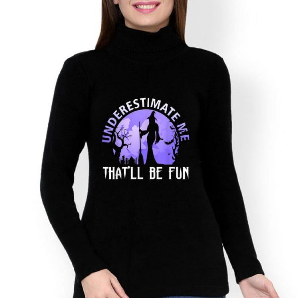 Witch Halloween Underestimate Me That'll Be Fun shirt