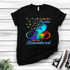 As Long As I Breathe You'll Be Remembered Butterfly shirt