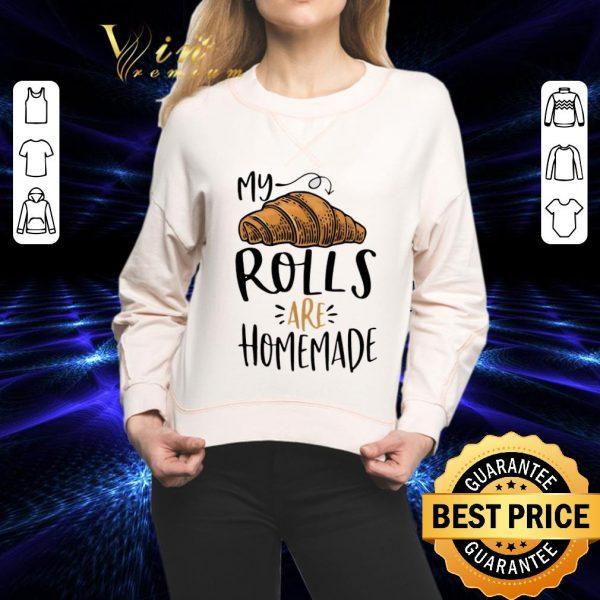 Cheap My rolls are homemade shirt