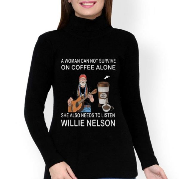 Coffee A Woman Also Needs To Listen Willie Nelson shirt