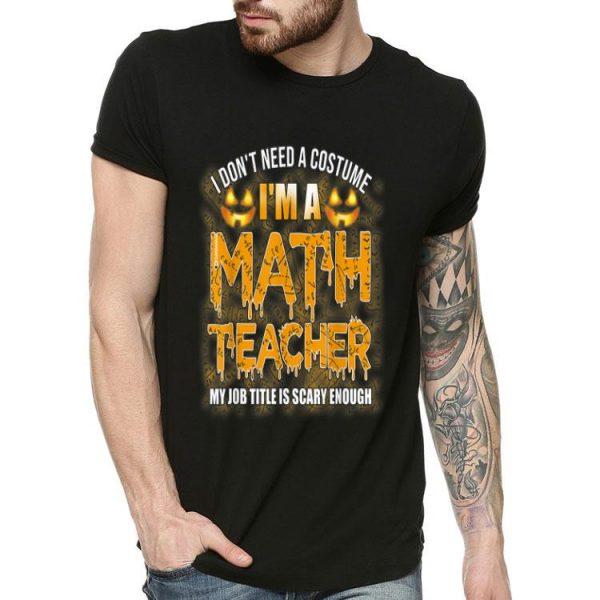 I Don't Need A Costume I'm A Math Teacher Halloween shirt