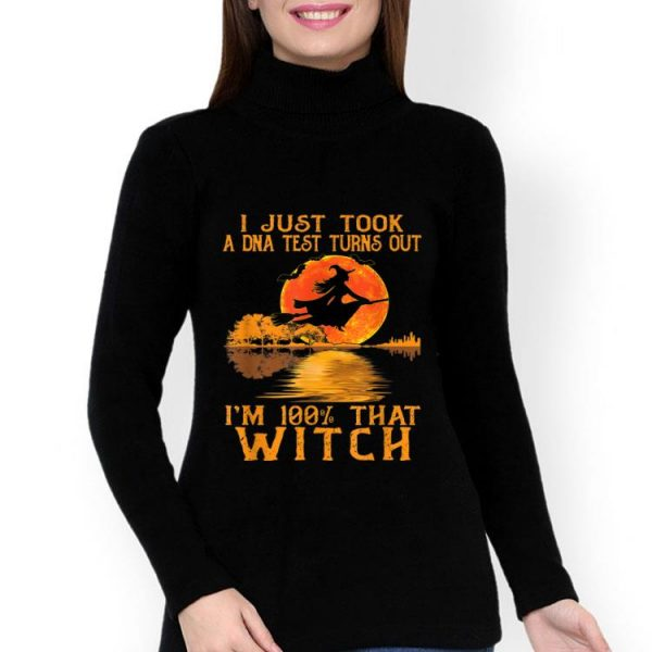 I Just Took A Dna Test Turns Out I'm 100% That Witch shirt