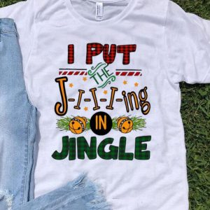 I Put The Jiiiing In Jingle Christmas shirt