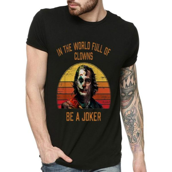 In The World Full Of Clowns Be A Joker Retro Sunset shirt