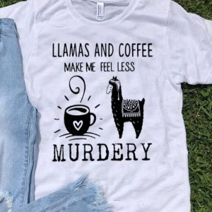 Llamas And Coffee Make Me Feel Less Murdery shirt