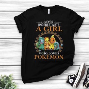 Never Underestimate A Girl Who Loves Pokemon shirt