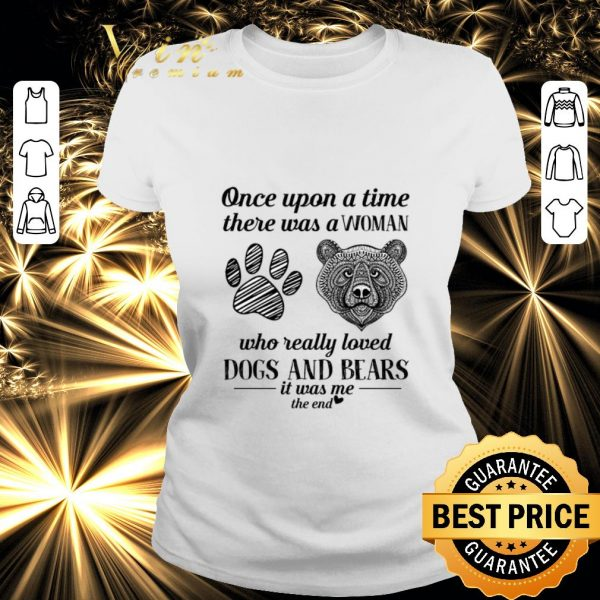 Nice Once upon a time there was a woman who really loved dogs & bears shirt