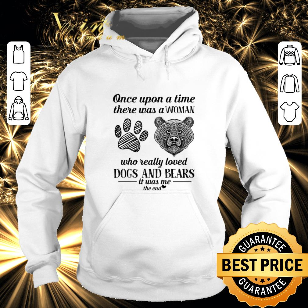 Nice Once upon a time there was a woman who really loved dogs bears shirt 4 - Nice Once upon a time there was a woman who really loved dogs & bears shirt