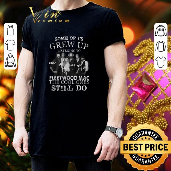 Premium Some of us grew up listening to Fleetwood Mac the cool ones still do shirt