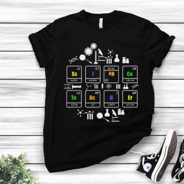 Science Teacher Chemistry Elements Periodic Table shirt