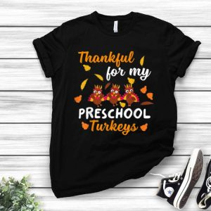 Thankful For My Preschool Turkeys Teacher Thanksgiving shirt