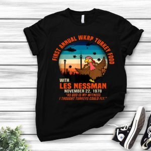 Wkrp Turkey Drop As God Is My Witness I Thought Trukeys Could Fly shirt