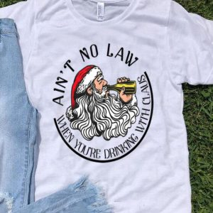 Ain't No Laws When You Drink With Claus Santa Christmas shirt