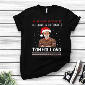 All I Want For Christmas Is Tom Holland Ugly Christmas shirt