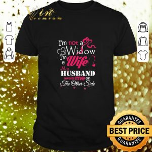 Cheap I'm not a widow i'm a wife my husband awaits me on the other side shirt