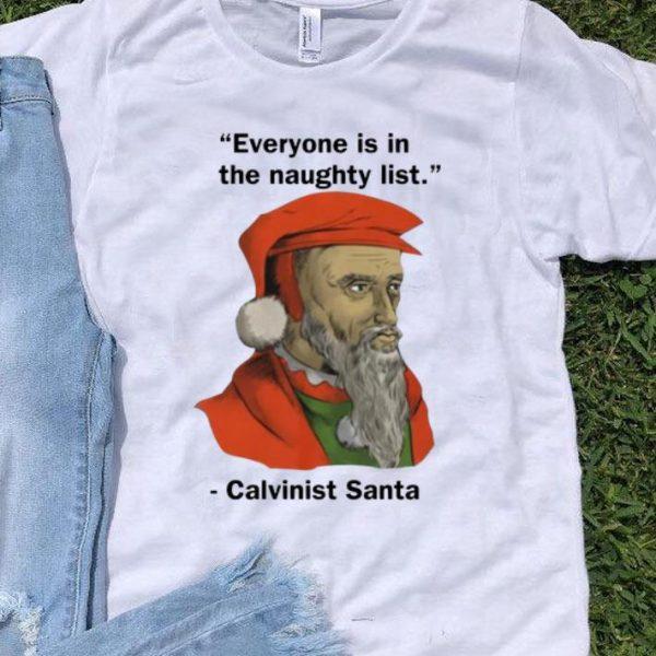 Christmas Everyone Is On The Naughty List Calvinist Santa shirt
