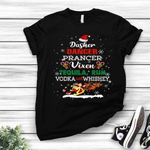 Dasher Dancer Prancer Vixen Tequila Rum Vodka Whiskey Christmas shirt