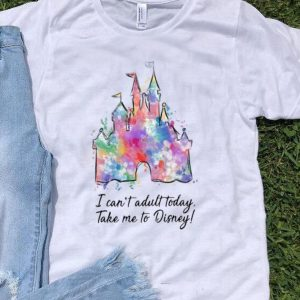 Disney Castle I Can't Adult Today Take Me To Disney shirt