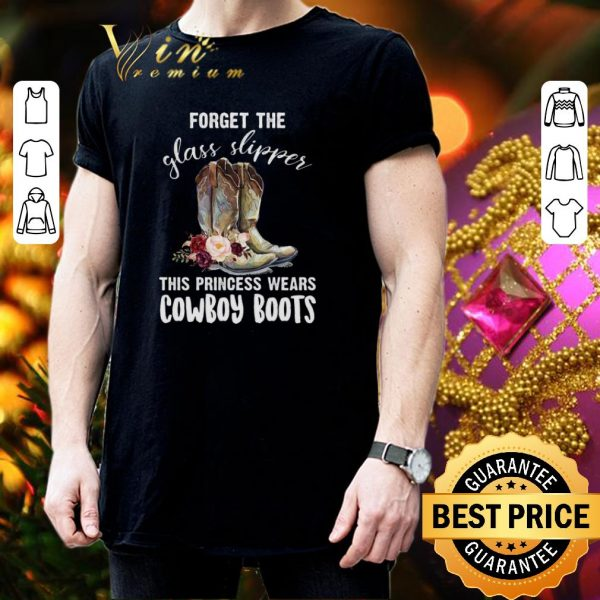 Funny Forget the glass slipper this princess wears Cowboy boots shirt