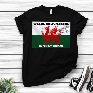 Gareth Bale Signature Wales Golf Madrid In That Order shirt
