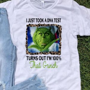 I Just Took A DNA Test Turns Out I'm 100% That Grinch Christmas shirt