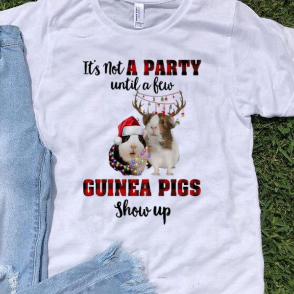 It's Not A Party Until A Few Guinea Pigs Show Up Christmas shirt