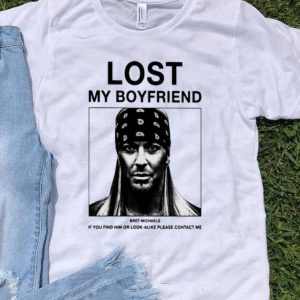 Lost My Boyfriend Bret Michaels If You Find Him Or Look shirt