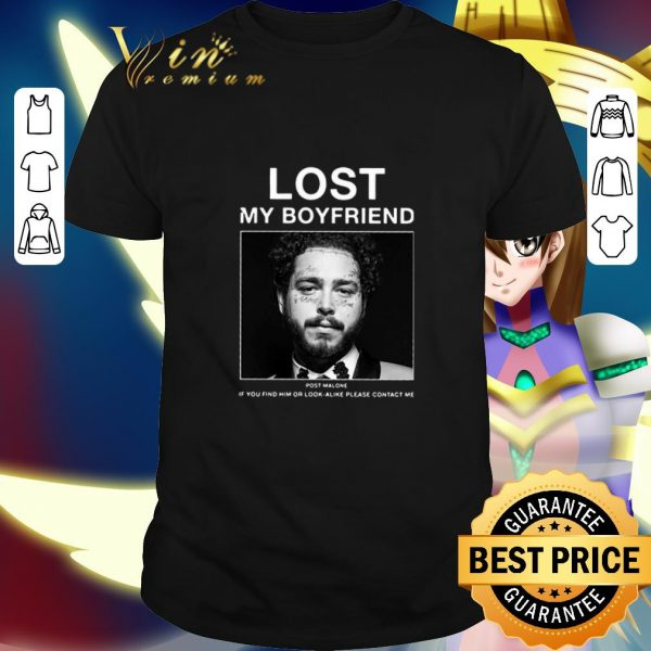 Premium Lost my boyfriend Post Malone if you find him or look alike shirt