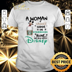 Premium Mickey a woman cannot survive on starbucks alone Disney shirt