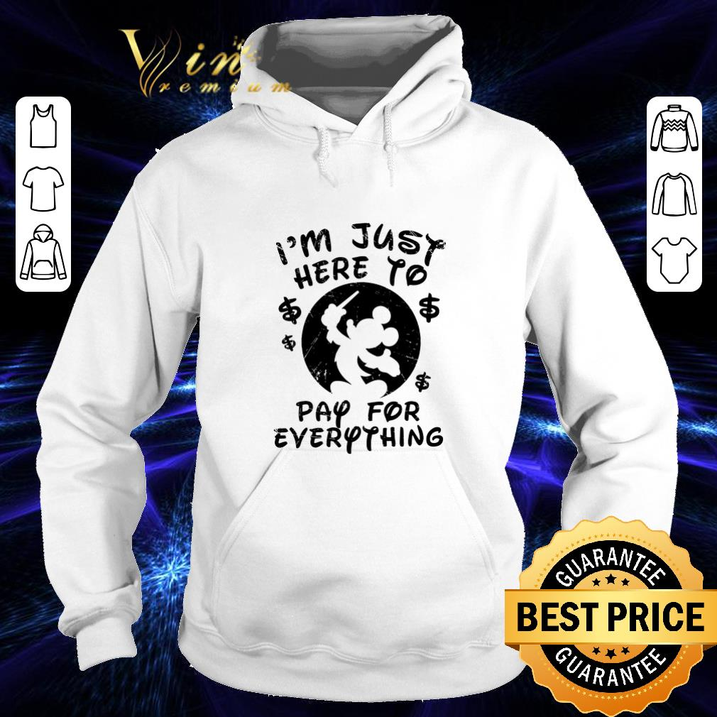Premium Mickey mouse I'm just here to pay for everything shirt