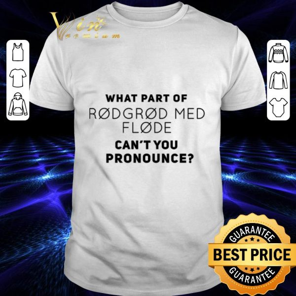 Premium What part of Rodgrod med flode can't you pronounce shirt