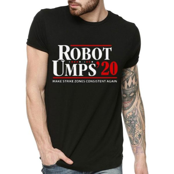 Robot Umps 2020 Make Strike Zones Consistent Again shirt