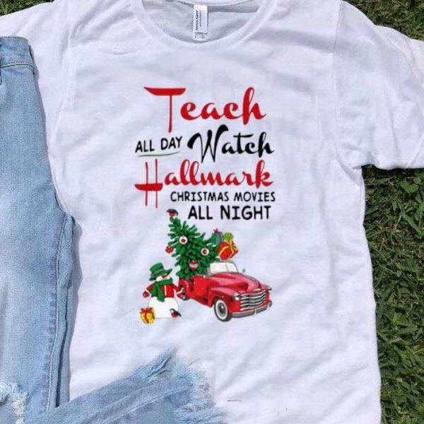 Teach All Day Watch Hallmark Christmas Movies All Night Christmas shirt