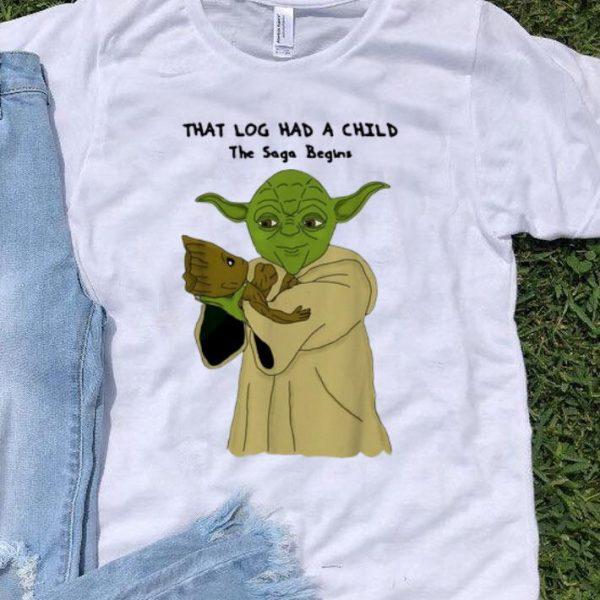 Yoda And Groot That Log Had A Child The Saga Begins shirt