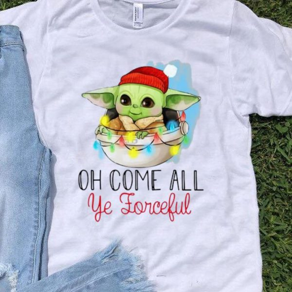 Baby Yoda Oh Come All Ye Forceful Christmas shirt