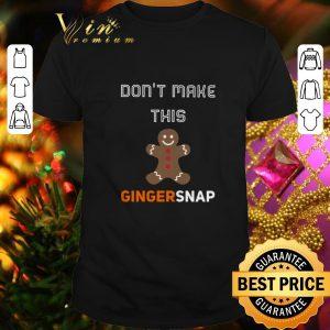 Cheap Don't Make This Gingersnap shirt