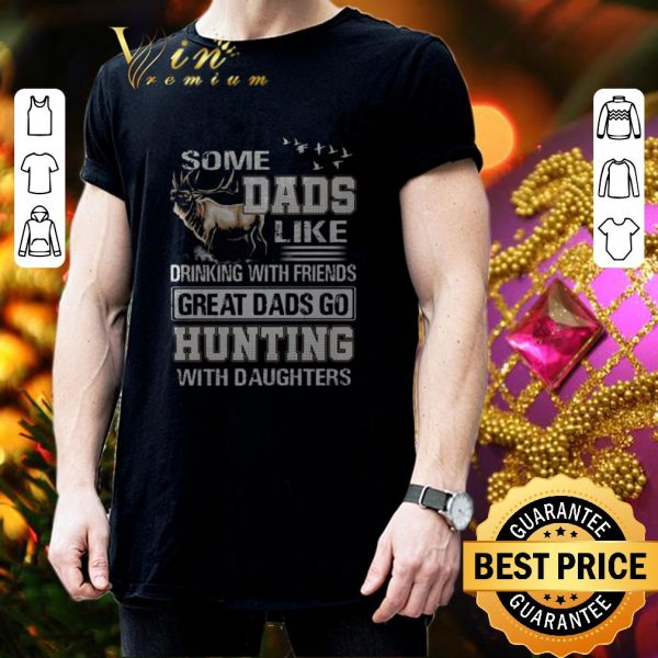 Cheap Some dads like drinking with friends great dads go hunting daughters shirt