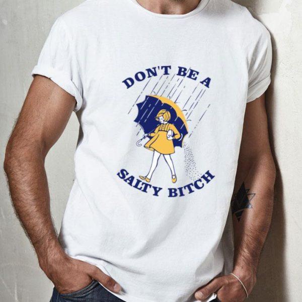 Don't Be A Salty Bitch shirt