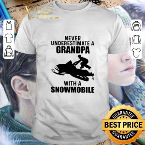 Premium Never Underestimate A Grandpa With A Snowmobile shirt