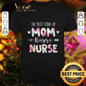 Premium The best kind of mom raises a nurse flowers shirt
